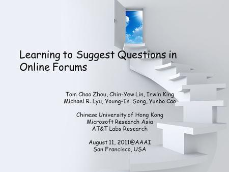 11 Learning to Suggest Questions in Online Learning to Suggest Questions in Online Forums Tom Chao Zhou, Chin-Yew Lin, Irwin King Michael R.