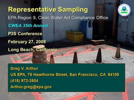 Representative Sampling EPA Region 9, Clean Water Act Compliance Office CWEA 35th Annual P3S Conference February 27, 2008 Long Beach, California Greg V.