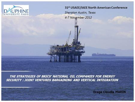 THE STRATEGIES OF BRICS' NATIONAL OIL COMPANIES FOR ENERGY SECURITY : JOINT VENTURES BARGAINING AND VERTICAL INTEGRATION Draga Claudia MARIN 31 st USAEE/IAEE.