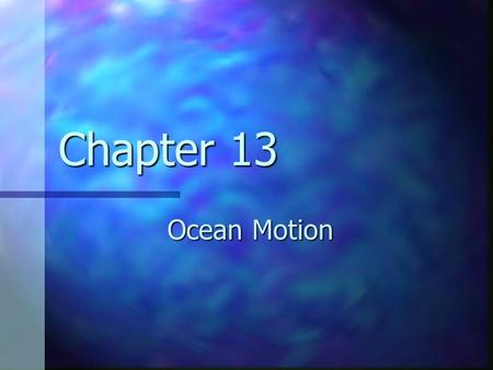 Chapter 13 Ocean Motion What is a wave? The movement of energy through a body of water. The movement of energy through a body of water. Most waves form.