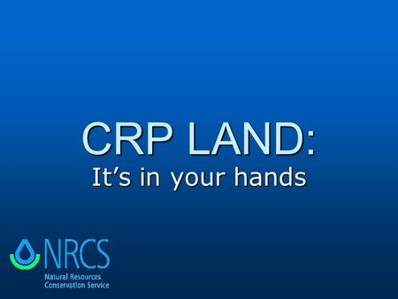 CRP LAND: It's in your hands. Many Contracts Set to Expire More than 1 million acres of CRP contracts are set to expire by October, 2009 More than 1 million.