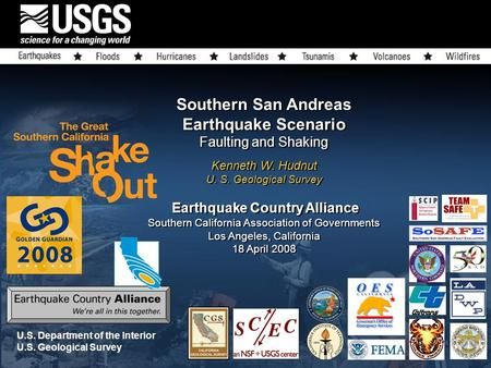 Southern San Andreas Earthquake Scenario Faulting and Shaking Kenneth W. Hudnut U. S. Geological Survey Earthquake Country Alliance Southern California.