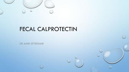 FECAL CALPROTECTIN DR AMIN EFTEKHARI. INTRODUCTION  LOWER ABDOMINAL COMPLAINTS ARE COMMON IN PRIMARY CARE  ORGANIC BOWEL DISEASE (OBD) IS RARE: -COLORECTAL.