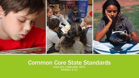 Common Core State Standards ENGLISH LANGUAGE ARTS GRADES 6-12.