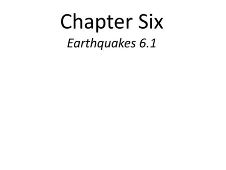 Chapter Six Earthquakes 6.1. An Earthquake is any vibration in the Earth's crust.