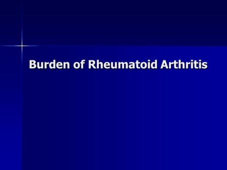 Burden of Rheumatoid Arthritis. Individual Individual –Joint destruction –Collateral damage –Psychological –Social –Financial Society Society –Work.