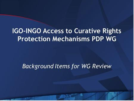 IGO-INGO Access to Curative Rights Protection Mechanisms PDP WG Background Items for WG Review.