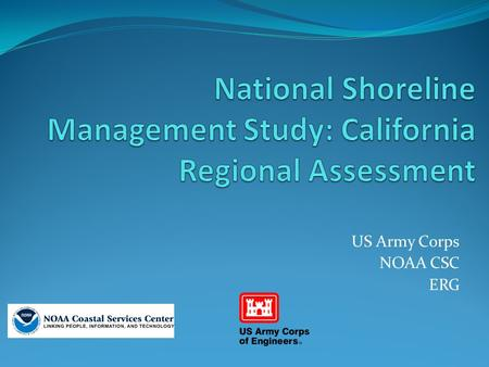 US Army Corps NOAA CSC ERG. The primary focus areas of NSMS are: Erosion and accretion and its causes Environmental implications of shoreline change Economic.