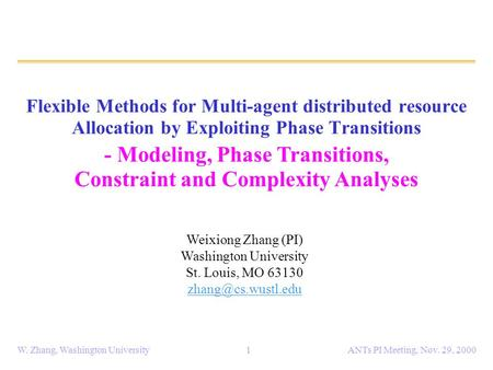 ANTs PI Meeting, Nov. 29, 2000W. Zhang, Washington University1 Flexible Methods for Multi-agent distributed resource Allocation by Exploiting Phase Transitions.