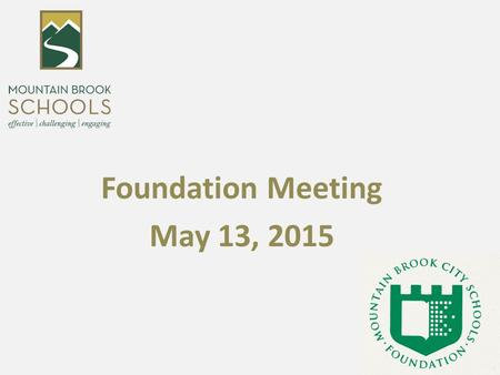 Foundation Meeting May 13, 2015. Mountain Brook City Schools Foundation Summary of Contributions to the School System.