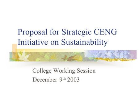 Proposal for Strategic CENG Initiative on Sustainability College Working Session December 9 th 2003.