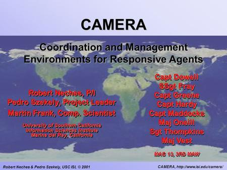 Robert Neches & Pedro Szekely, USC ISI, © 2001 CAMERA,  CAMERA Coordination and Management Environments for Responsive Agents.