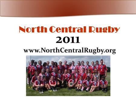 North Central Rugby 2011 www.NorthCentralRugby.org.