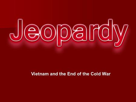 Vietnam and the End of the Cold War. NukesPTSD 10 20 30 40 50.