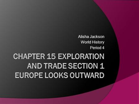 Alisha Jackson World History Period 4. A. Growing Interest in the East  European interest in the East increased after travelers reached China in the.