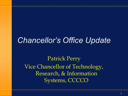 1 Chancellor's Office Update Patrick Perry Vice Chancellor of Technology, Research, & Information Systems, CCCCO.