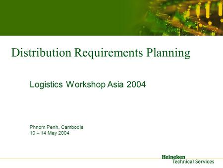 Distribution Requirements Planning Logistics Workshop Asia 2004 Phnom Penh, Cambodia 10 – 14 May 2004.
