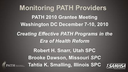 Monitoring PATH Providers PATH 2010 Grantee Meeting Washington DC December 7-10, 2010 Creating Effective PATH Programs in the Era of Health Reform Robert.
