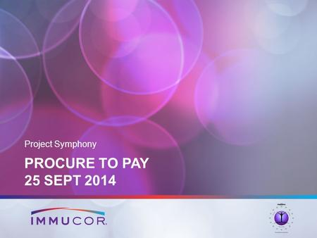 PROCURE TO PAY 25 SEPT 2014 Project Symphony. 2 Procure to Pay Thursday Sept 25 8:00 – 8:15am: Introduction & Recap of 2 nd day 8:15 – 9:45am Purchase.