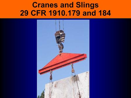 Cranes and Slings 29 CFR 1910.179 and 184. Cranes Are Everywhere Cranes, derricks, and jib hoists are used in almost every industrial setting Cranes can.
