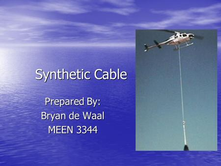 Synthetic Cable Prepared By: Bryan de Waal MEEN 3344.
