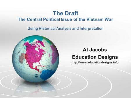 The Draft The Central Political Issue of the Vietnam War Using Historical Analysis and Interpretation Al Jacobs Education Designs