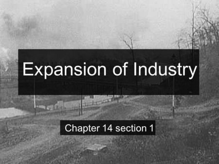Expansion of Industry Chapter 14 section 1.