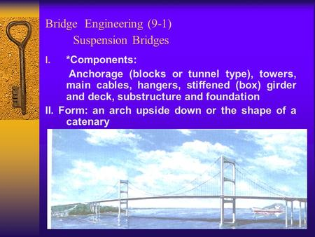 Bridge Engineering (9-1) Suspension Bridges I. *Components: Anchorage (blocks or tunnel type), towers, main cables, hangers, stiffened (box) girder and.