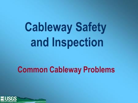 Cableway Safety and Inspection Common Cableway Problems.