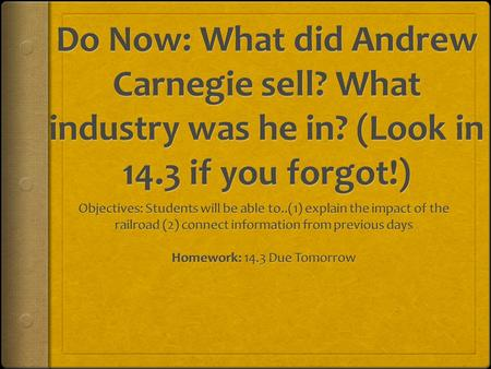 Andrew Carnegie  Born in Scotland  Grew up in railroad industry  Eventually invested in steel  Traveled to Europe where he found the Bessemer Process.