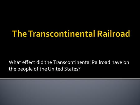 What effect did the Transcontinental Railroad have on the people of the United States?