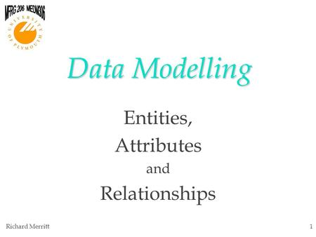 Richard Merritt1 Data Modelling Entities, Attributes and Relationships.
