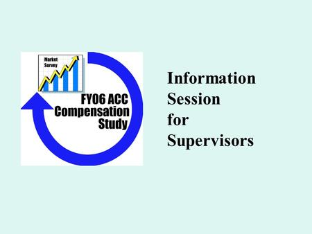 Information Session for Supervisors. Classification & Compensation Study Public Sector Personnel Consultants Classification: Job analysis Compensation: