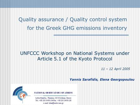 Quality assurance / Quality control system for the Greek GHG emissions inventory Yannis Sarafidis, Elena Georgopoulou UNFCCC Workshop on National Systems.