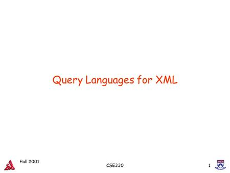 Fall 2001 CSE3301 Query Languages for XML. Fall 2001 CSE3302 Why a query language? Extracting, Restructuring, Integration, Browsing… XML-QL