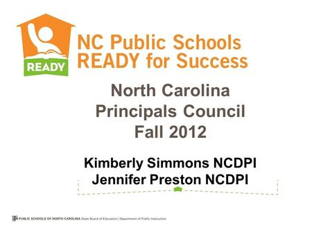 North Carolina Principals Council Fall 2012 Kimberly Simmons NCDPI Jennifer Preston NCDPI.