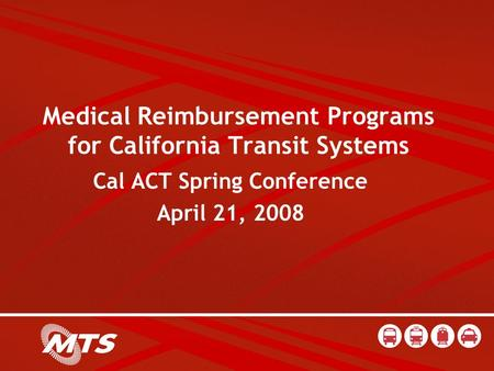 Medical Reimbursement Programs for California Transit Systems Cal ACT Spring Conference April 21, 2008.