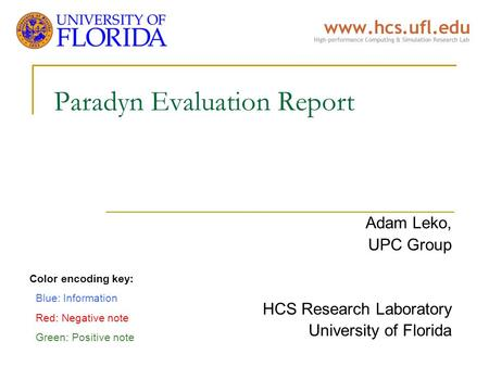 Paradyn Evaluation Report Adam Leko, UPC Group HCS Research Laboratory University of Florida Color encoding key: Blue: Information Red: Negative note Green: