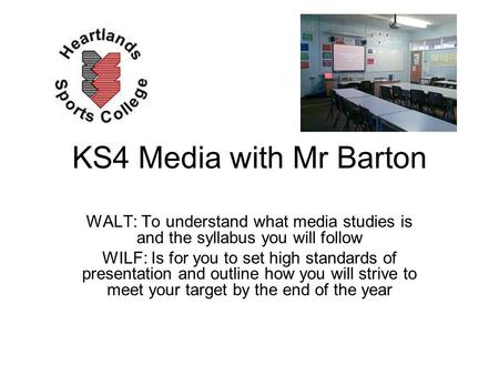 KS4 Media with Mr Barton WALT: To understand what media studies is and the syllabus you will follow WILF: Is for you to set high standards of presentation.