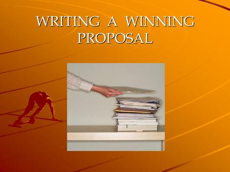 "WRITING A WINNING PROPOSAL. The Basic Proposal Outline We will go through a generic proposal outline draw insight Attempting to ""Spell Out "" what is expected,"