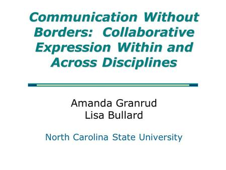 Communication Without Borders: Collaborative Expression Within and Across Disciplines Communication Without Borders: Collaborative Expression Within and.