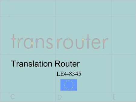 Translation Router LE4-8345. TransRouter - Partners Berlitz (Co-ordinator) LRC (Technical Manager) Centre for Language Technology (CST) GMS ISSCO University.