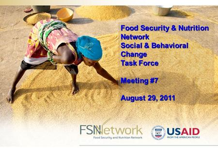 Food Security & Nutrition Network Social & Behavioral Change Task Force Meeting #7 August 29, 2011.