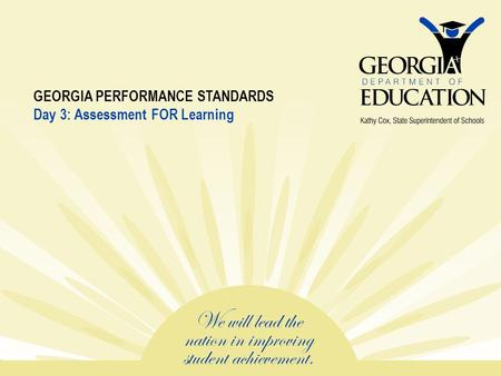 GEORGIA PERFORMANCE STANDARDS Day 3: Assessment FOR Learning.