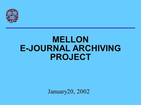 MELLON E-JOURNAL ARCHIVING PROJECT January20, 2002.