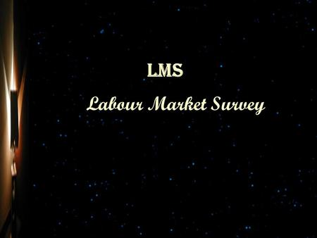 Labour Market Survey LMS. Labour Market Survey LMS.