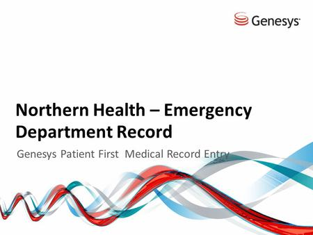 Northern Health – Emergency Department Record Genesys Patient First Medical Record Entry.