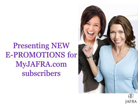 1 Presenting NEW E-PROMOTIONS for MyJAFRA.com subscribers.