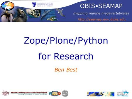 Zope/Plone/Python for Research Ben Best OBISSEAMAP mapping marine megavertebrates