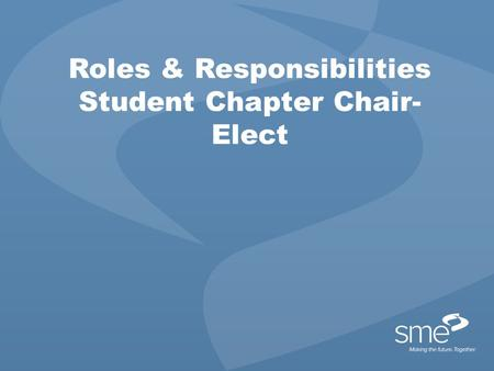 Roles & Responsibilities Student Chapter Chair- Elect.